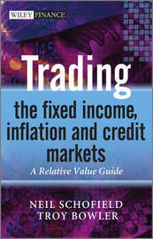 Trading the Fixed Income, Inflation and Credit Markets by Neil C Schofield