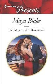 His Mistress by Blackmail by Maya Blake