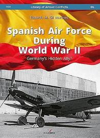 Spanish Air Force During World War II by Eduardo Martinez