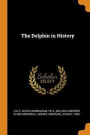 The Dolphin in History by John Cunningham Lilly