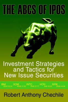 The ABCs of IPOs: Investment Strategies and Tactics for New Issue Securities by Robert Anthony Chechile image