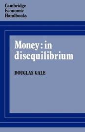 Money: in Disequilibrium by Douglas Gale
