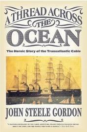 A Thread Across the Ocean by John Steele Gordon