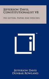 Jefferson Davis, Constitutionalist V8: His Letters, Papers and Speeches by Jefferson Davis