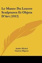 Le Musee Du Louvre Sculptures Et Objets D'Art (1912) by Andre Michel