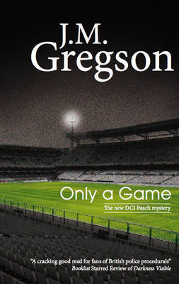 Only A Game by J.M. Gregson