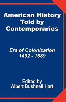 American History Told by Contemporaries: Era of Colonization 1492 - 1689