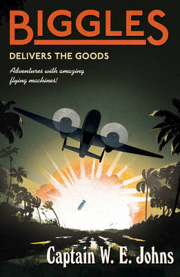Biggles Delivers the Goods by W.E. Johns