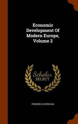 Economic Development of Modern Europe, Volume 2 by Frederic Austin Ogg image