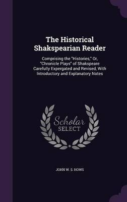 The Historical Shakspearian Reader by John W S Hows