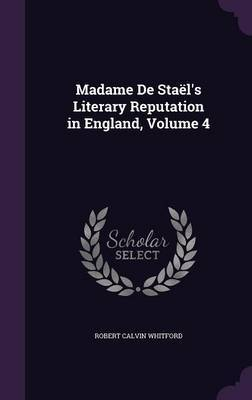 Madame de Stael's Literary Reputation in England, Volume 4 by Robert Calvin Whitford image