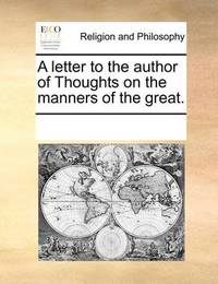 A Letter to the Author of Thoughts on the Manners of the Great. by Multiple Contributors