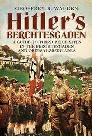 Hitler's Berchtesgaden by Geoffrey R Walden