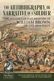The Autobiography or Narrative of a Soldier by William Brown
