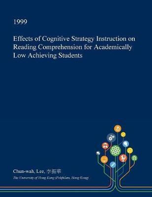 Effects of Cognitive Strategy Instruction on Reading Comprehension for Academically Low Achieving Students by Chun-Wah Lee