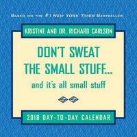 Don'T Sweat the Small Stuff... 2018 Day-to-Day Calendar by Richard Carlson