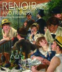 Renoir and Friends: Luncheon of the Boating Party by Eliza Rathbone