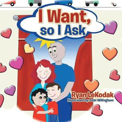 I Want, So I Ask by Ryan Lekodak