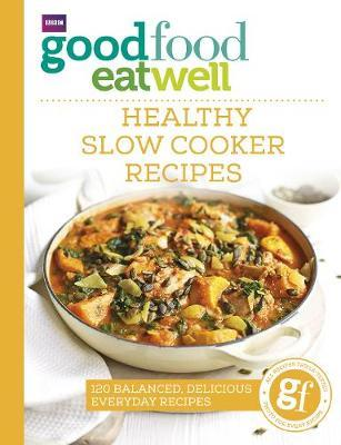 Good Food Eat Well: Healthy Slow Cooker Recipes by Good Food Guides