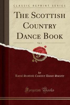 The Scottish Country Dance Book, Vol. 1 (Classic Reprint) by Royal Scottish Country Dance Society image