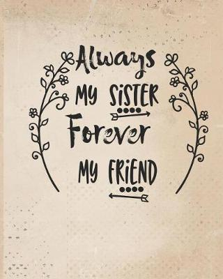 Always my sister forever my friend by Casa Amiga Friend