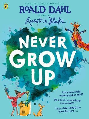 Never Grow Up by Roald Dahl