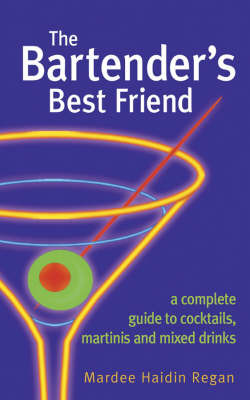 The Bartender's Best Friend: A Complete Guide to Cocktails, Martinis and Mixed Drinks by Mardee Haidin Regan image