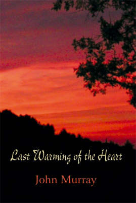 Last Warming of the Heart by John Murray image