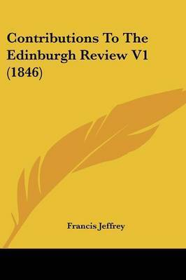 Contributions To The Edinburgh Review V1 (1846) by Francis Jeffrey