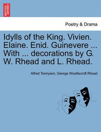 Idylls of the King. Vivien. Elaine. Enid. Guinevere ... with ... Decorations by G. W. Rhead and L. Rhead. by George Woolliscroft Rhead