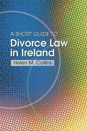 The Short Guide to Divorce Law in Ireland by Helen Collins