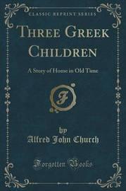 Three Greek Children by Alfred John Church