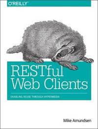 RESTful Web Clients by Mike Amundsen