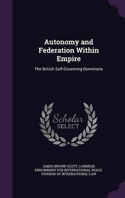 Autonomy and Federation Within Empire by James Brown Scott