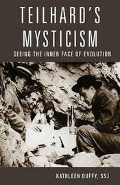 Teilhard's Mysticism by Kathleen Duffy