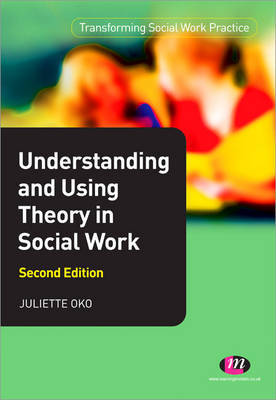 Understanding and Using Theory in Social Work by Juliette Oko