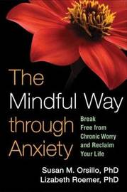 The Mindful Way through Anxiety by Susan M Orsillo