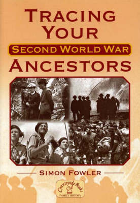 Tracing Your Second World War Ancestors by Simon Fowler