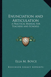 Enunciation and Articulation: A Practical Manual for Teachers and Schools by Ella M. Boyce