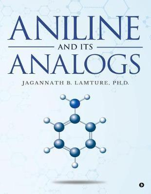 Aniline and Its Analogs by Ph D Jagannath B Lamture