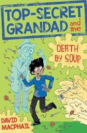 Top-Secret Grandad and Me: Death by Soup by David MacPhail