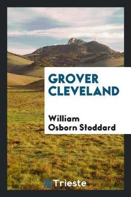 Grover Cleveland by William Osborn Stoddard