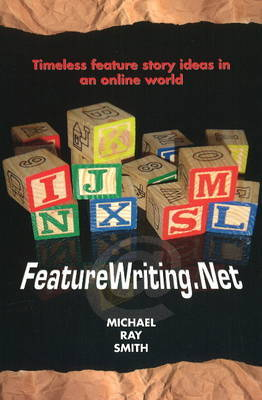 Featurewriting.Net: Timeless Feature Story Ideas in an Online World by Michael Ray Smith image