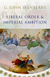 Liberal Order and Imperial Ambition by G.John Ikenberry image