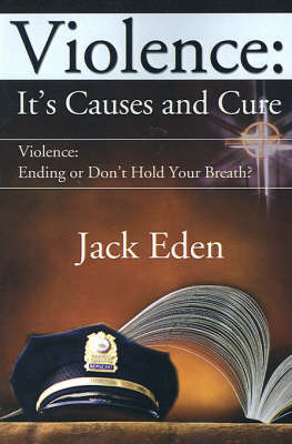 Violence: It's Causes and Cure by Jack Eden image