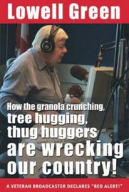 How the Granola-Crunching, Tree-Hugging, Thug Huggers are Wrecking Our Country! by Lowell Green image