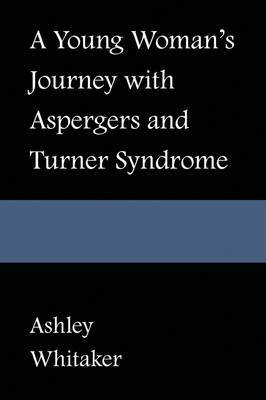 A Young Woman's Journey with Asperger's and Turner Syndrome by Ashley Whitaker image