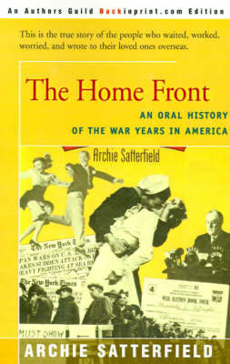 The Home Front: An Oral History of the War Years in America: 1941-45 by Archie Satterfield image
