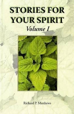 Stories for Your Spirit: Volume I by Richard P. Matthews image