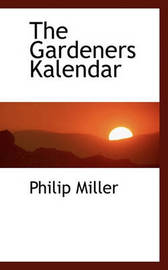 The Gardeners Kalendar by Philip Miller